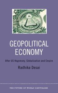 Geopolitical Economy, by Radhika Desai