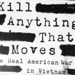 Kill Anything That Moves: The Real American War in Vietnam Revisited